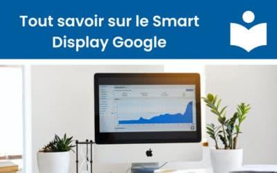 Smart display : Comment fonctionnent les campagnes intelligentes de Google ?