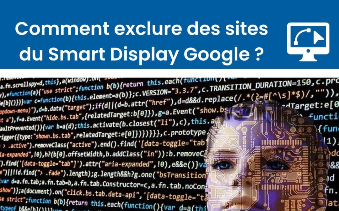 Comment exclure des sites sur votre campagne Smart Display ?