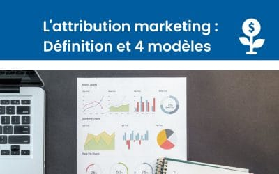 Qu'est-ce que l'attribution Marketing ? Définition et modèles